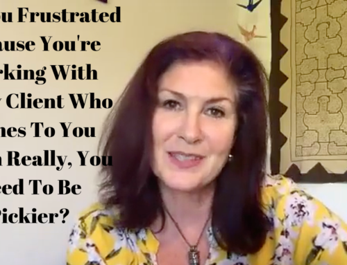 Are You Frustrated Because You're Working With Every Client Who Comes To You When Really, You Need To Be Pickier?