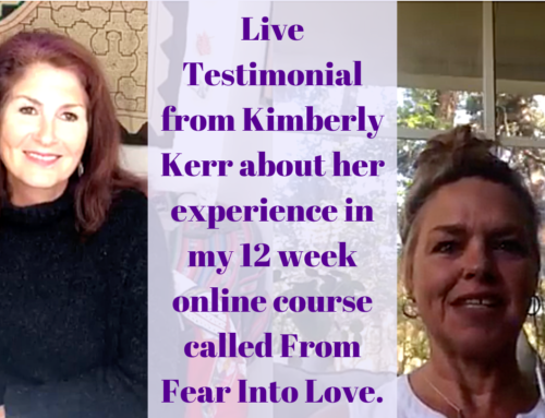 Live Testimonial from Kimberly Kerr about her experience in my 12 week online course called From Fear Into Love