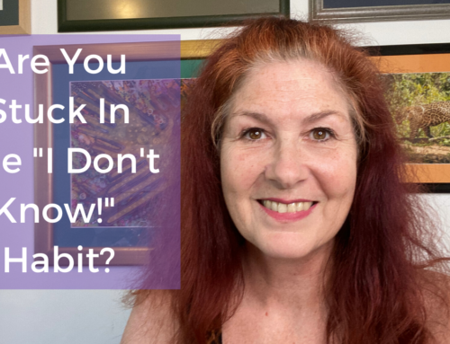 "Are You Stuck In The ""I Don't Know!"" Habit?"