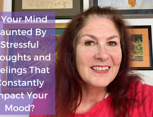 Is Your Mind Haunted By Stressful Thoughts and Feelings That Constantly Impact Your Mood?